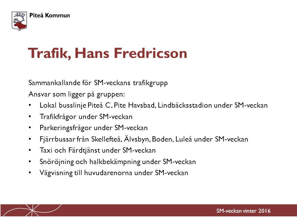 Sammankallande för SM-veckans trafikgrupp Ansvar som ligger på gruppen: Lokal busslinje Piteå C, Pite Havsbad, Lindbäcksstadion under SM-veckan Trafik