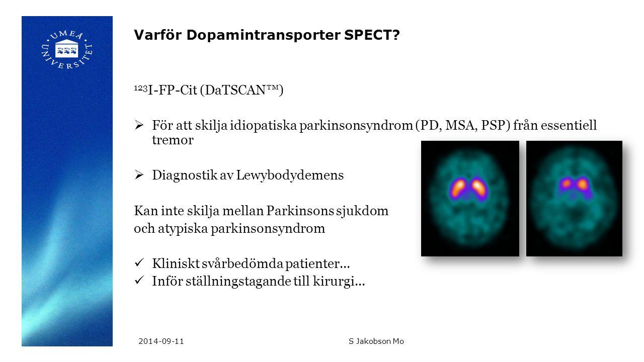 Varför Dopamintransporter SPECT? 123 I-FP-Cit (DaTSCAN™)  För att skilja idiopatiska parkinsonsyndrom (PD, MSA, PSP) från essentiell tremor  Diagnos