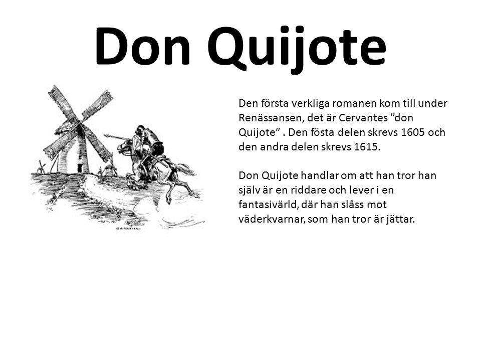"""Don Quijote Den första verkliga romanen kom till under Renässansen, det är Cervantes """"don Quijote"""". Den fösta delen skrevs 1605 och den andra delen sk"""