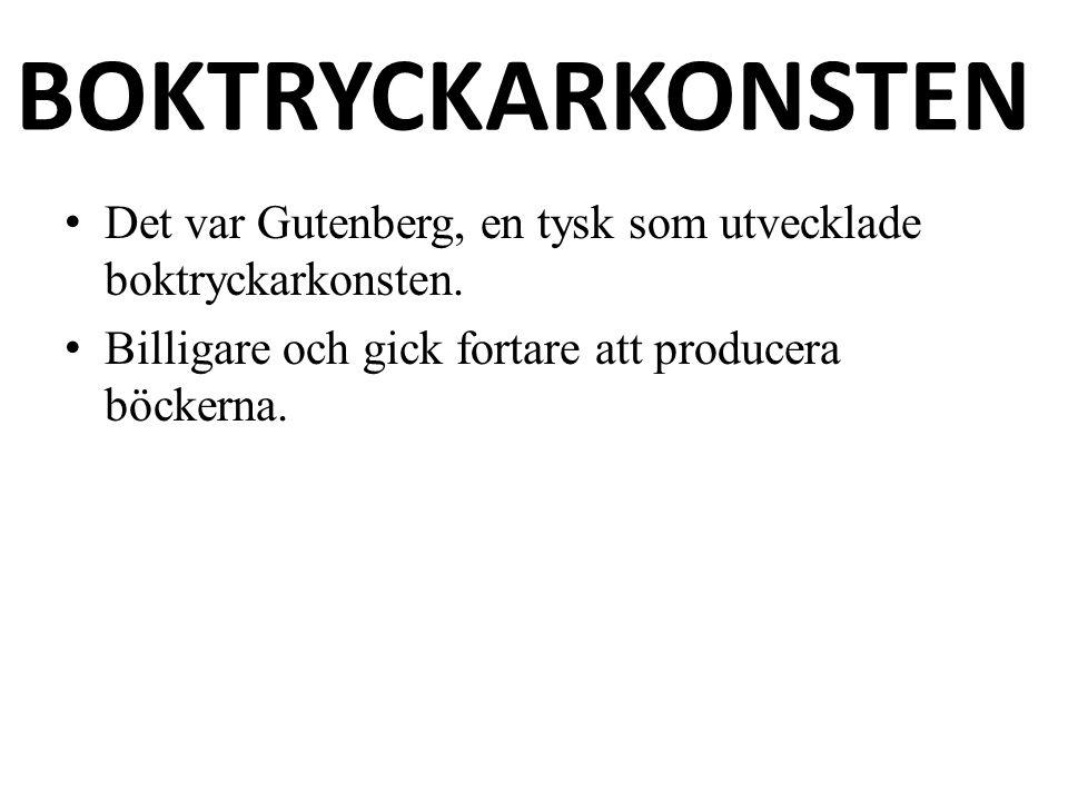 BOKTRYCKARKONSTEN Det var Gutenberg, en tysk som utvecklade boktryckarkonsten. Billigare och gick fortare att producera böckerna.