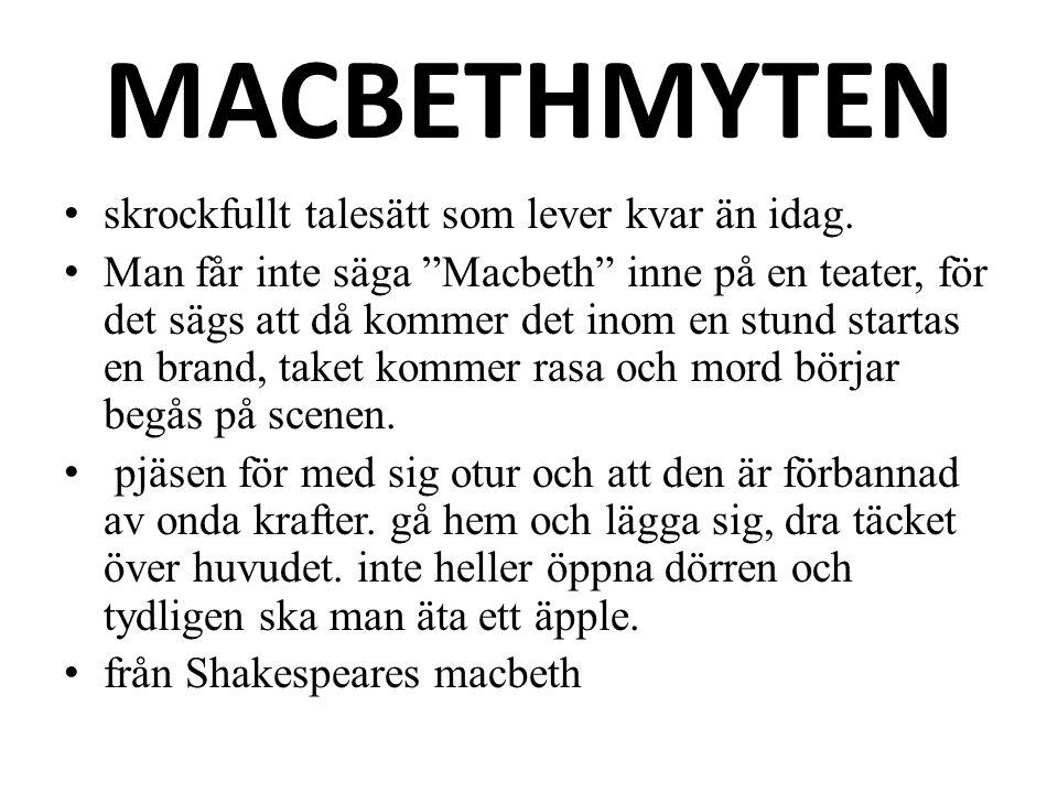 """MACBETHMYTEN skrockfullt talesätt som lever kvar än idag. Man får inte säga """"Macbeth"""" inne på en teater, för det sägs att då kommer det inom en stund"""