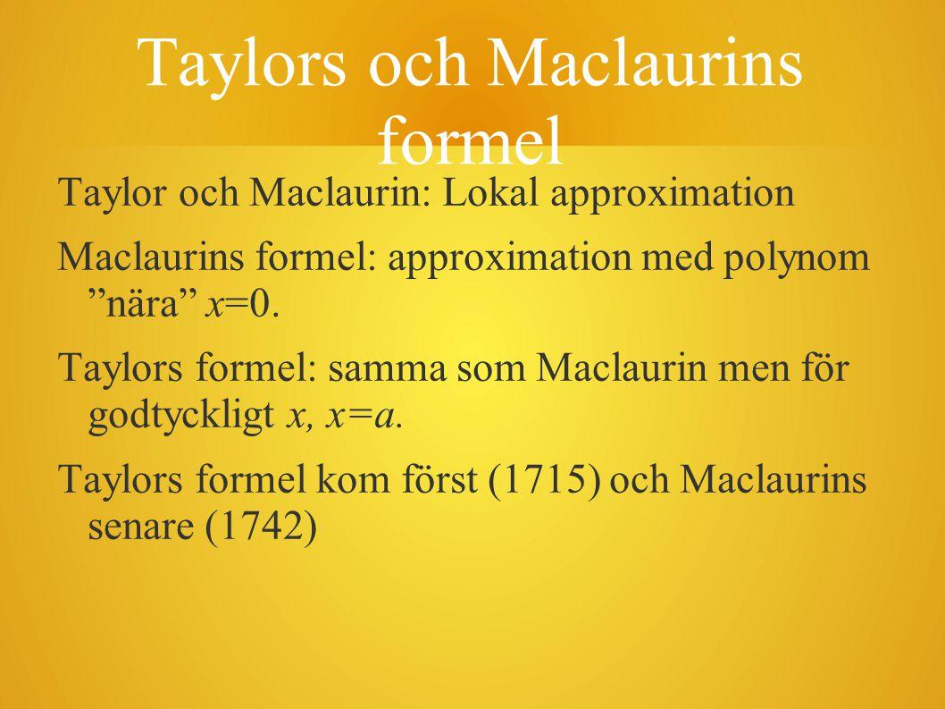 """Taylors och Maclaurins formel Taylor och Maclaurin: Lokal approximation Maclaurins formel: approximation med polynom """"nära"""" x=0. Taylors formel: samma"""