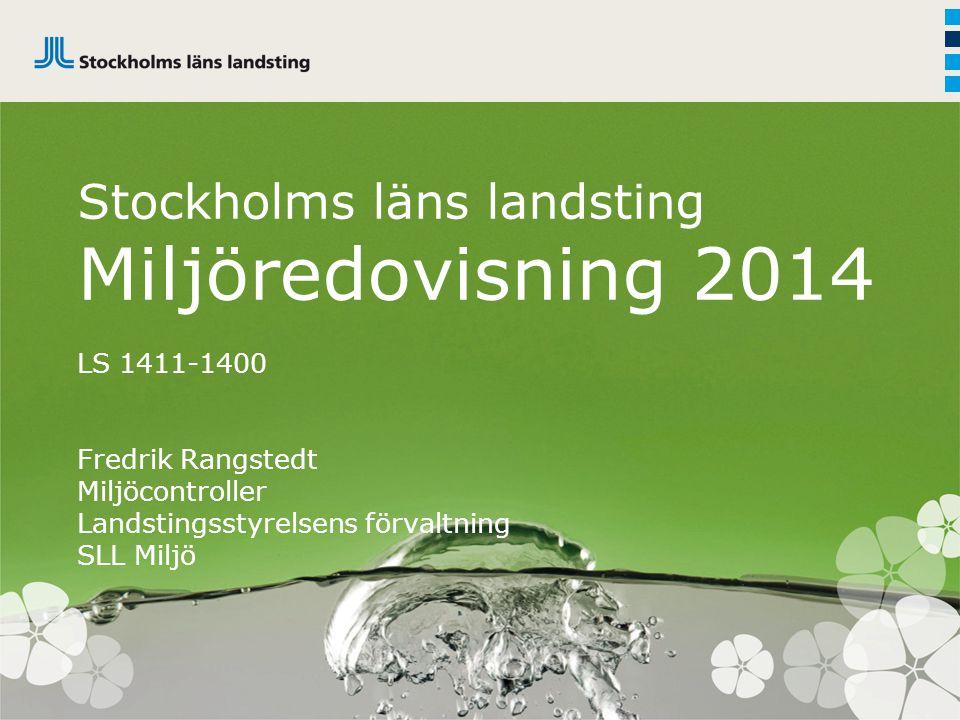 Stockholms läns landsting Miljöredovisning 2014 LS 1411-1400 Fredrik Rangstedt Miljöcontroller Landstingsstyrelsens förvaltning SLL Miljö