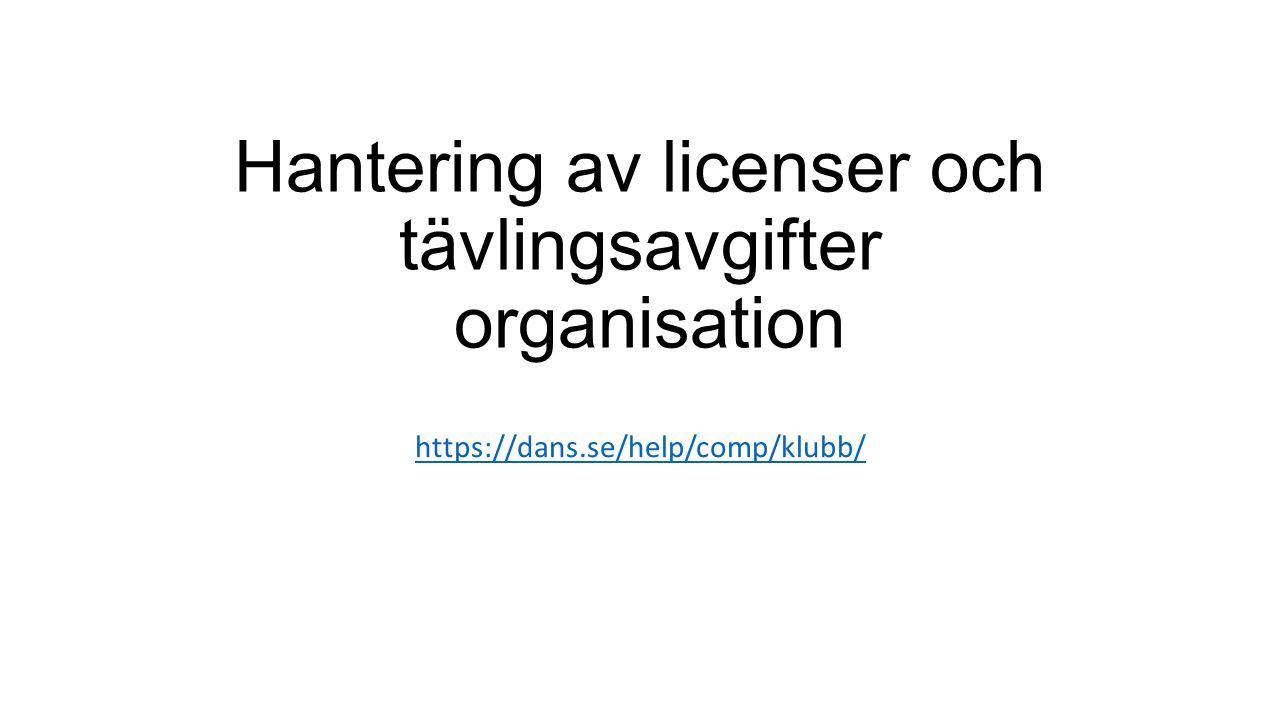 Hantering av licenser och tävlingsavgifter organisation https://dans.se/help/comp/klubb/