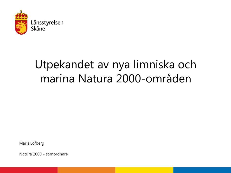 Marie Löfberg Natura 2000 - samordnare Utpekandet av nya limniska och marina Natura 2000-områden