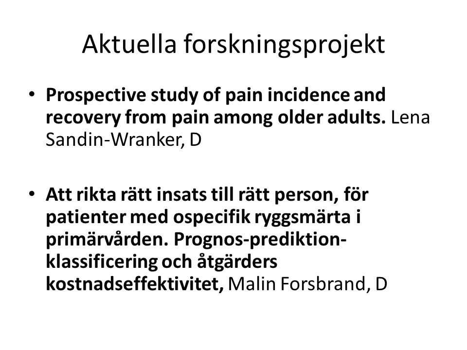 Aktuella forskningsprojekt Prospective study of pain incidence and recovery from pain among older adults.