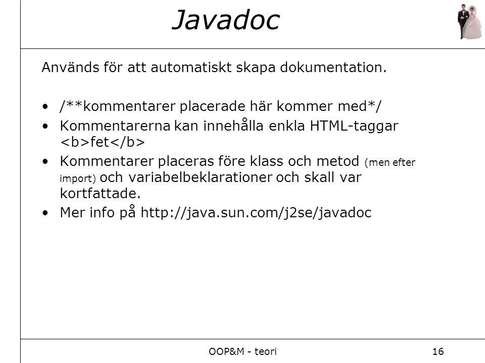 OOP&M - teori16 Javadoc Används för att automatiskt skapa dokumentation.