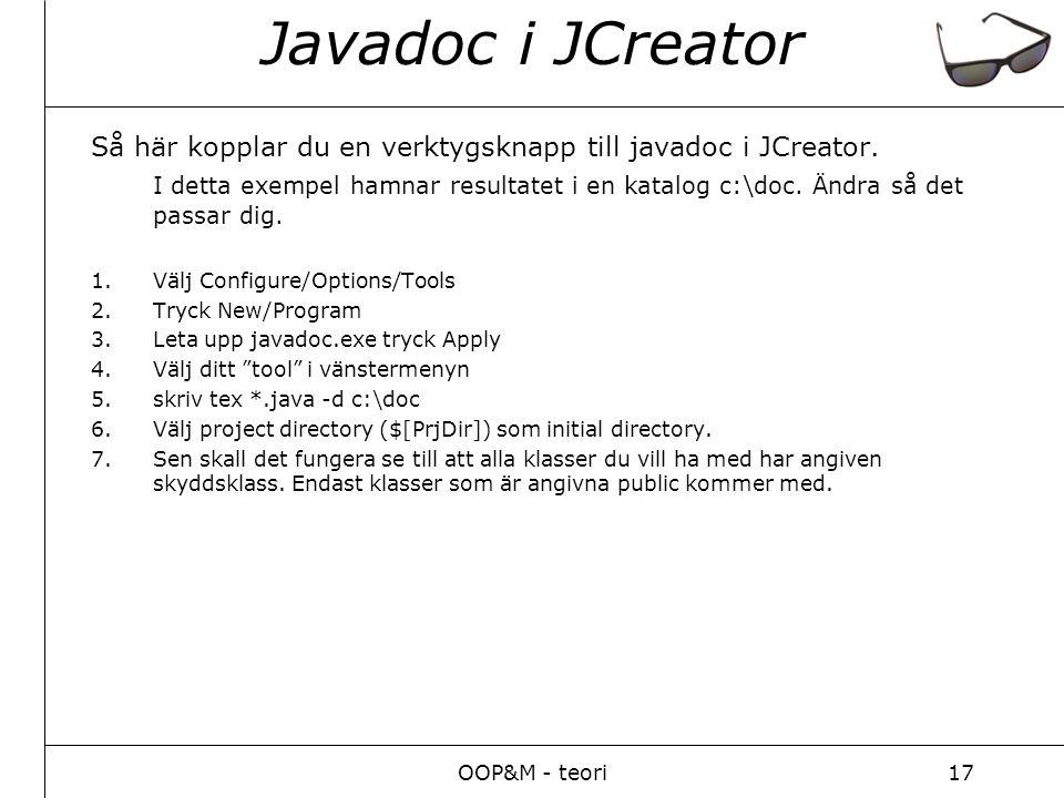 OOP&M - teori17 Javadoc i JCreator Så här kopplar du en verktygsknapp till javadoc i JCreator.