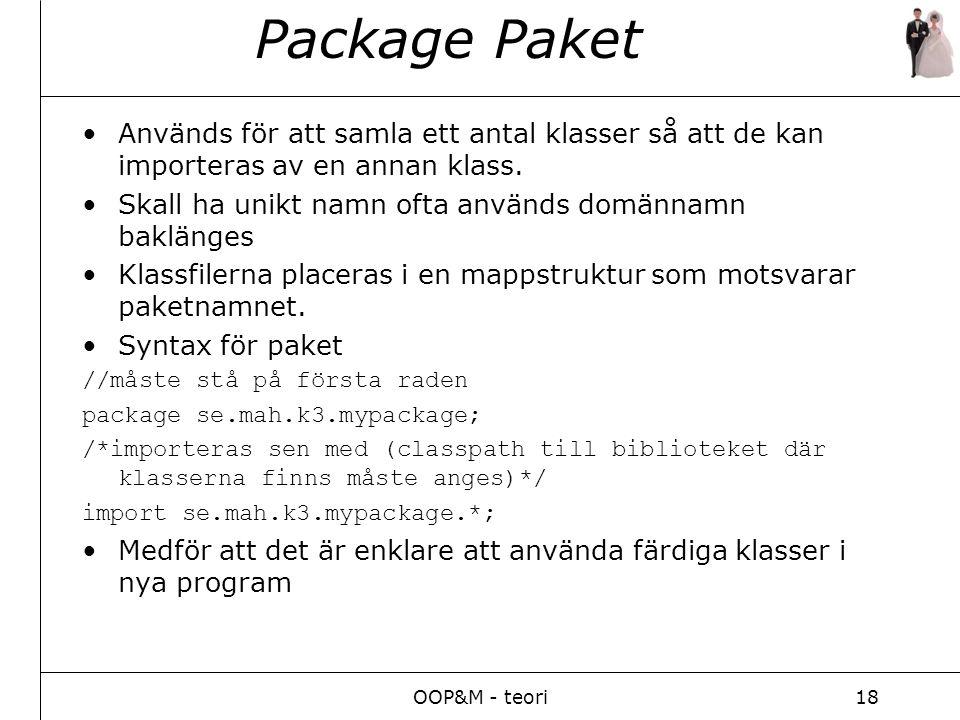OOP&M - teori18 Package Paket Används för att samla ett antal klasser så att de kan importeras av en annan klass.