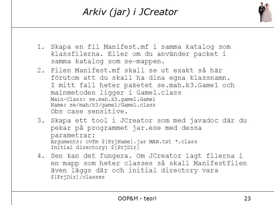 OOP&M - teori23 Arkiv (jar) i JCreator 1.Skapa en fil Manifest.mf i samma katalog som klassfilerna.