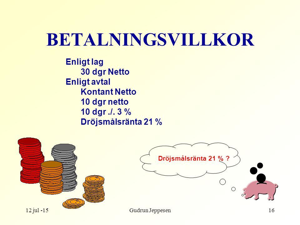 12 jul -15Gudrun Jeppesen16 BETALNINGSVILLKOR Enligt lag 30 dgr Netto Enligt avtal Kontant Netto 10 dgr netto 10 dgr./.