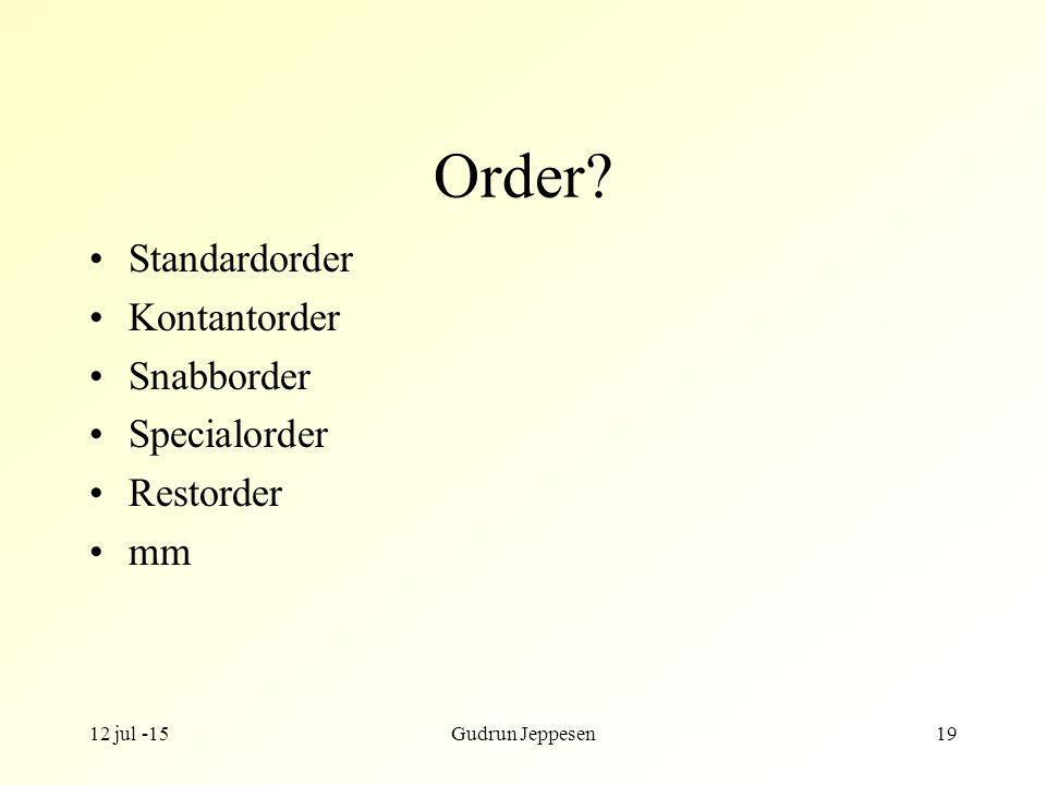 12 jul -15Gudrun Jeppesen19 Order? Standardorder Kontantorder Snabborder Specialorder Restorder mm