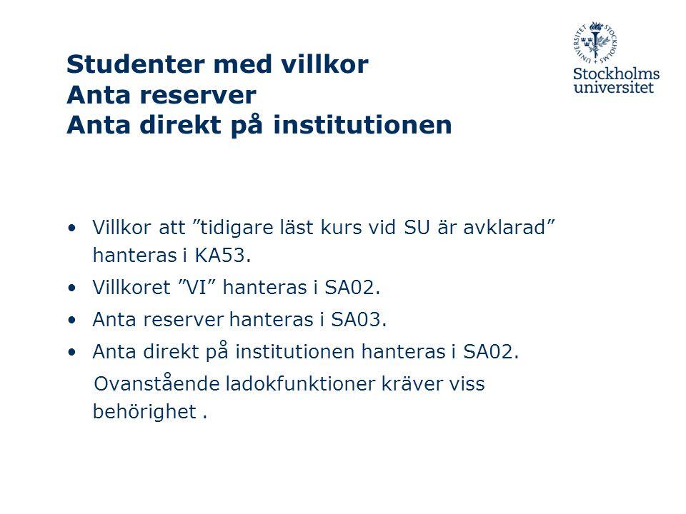 Studenter med villkor Anta reserver Anta direkt på institutionen Villkor att tidigare läst kurs vid SU är avklarad hanteras i KA53.