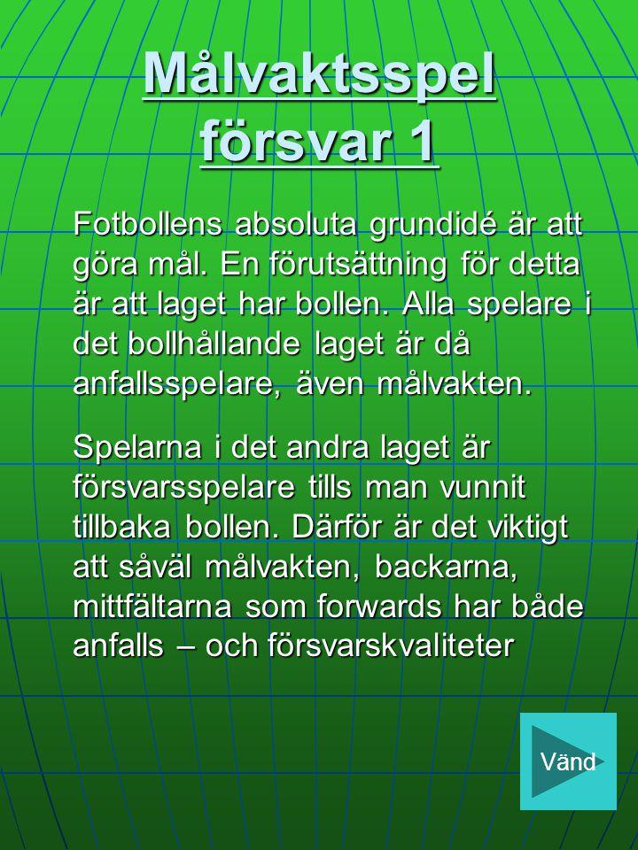Målvaktsspel försvar 1 Fotbollens absoluta grundidé är att göra mål.