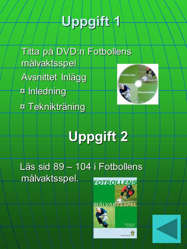 Uppgift 1 Titta på DVD:n Fotbollens målvaktsspel Avsnittet Inlägg ¤ Inledning ¤ Inledning ¤ Teknikträning ¤ Teknikträning Uppgift 2 Läs sid 89 – 104 i Fotbollens målvaktsspel.