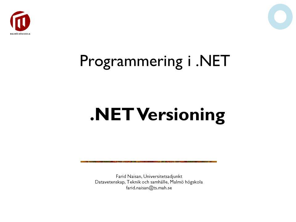 Programmering i.NET Farid Naisan, Universitetsadjunkt Datavetenskap, Teknik och samhälle, Malmö högskola farid.naisan@ts.mah.se.NET Versioning