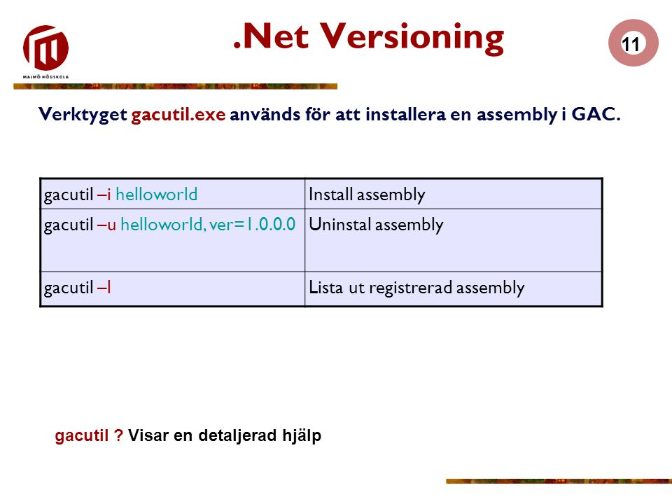 11.Net Versioning Verktyget gacutil.exe används för att installera en assembly i GAC. gacutil –i helloworldInstall assembly gacutil –u helloworld, ver