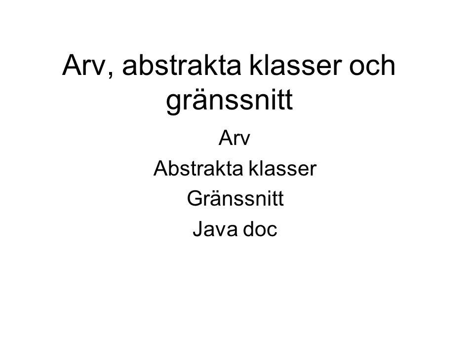 Arv, abstrakta klasser och gränssnitt Arv Abstrakta klasser Gränssnitt Java doc