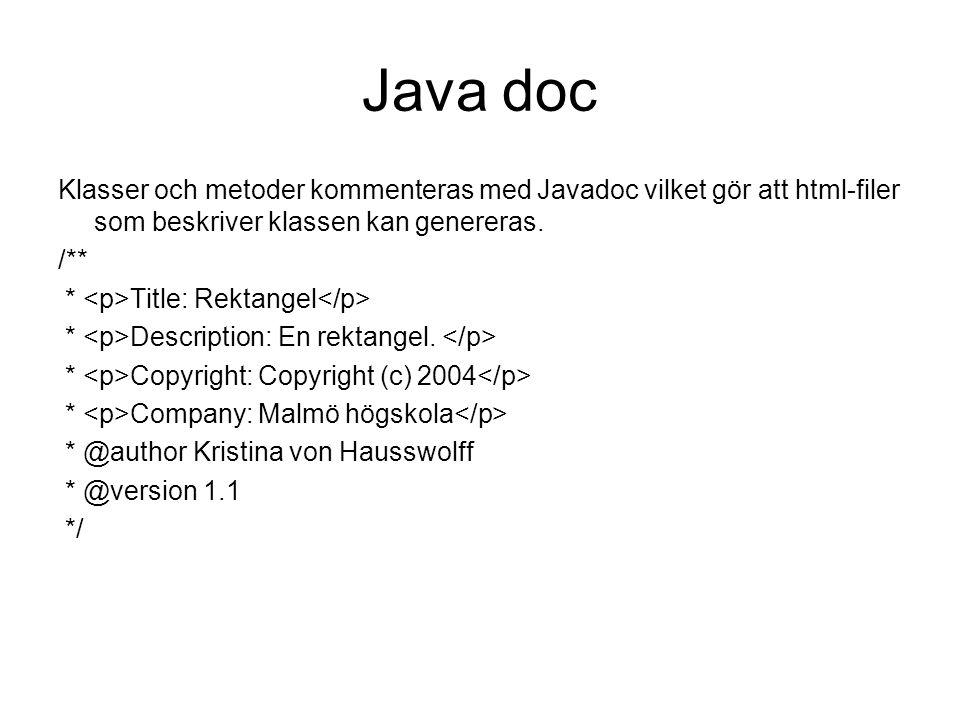 Java doc Klasser och metoder kommenteras med Javadoc vilket gör att html-filer som beskriver klassen kan genereras. /** * Title: Rektangel * Descripti