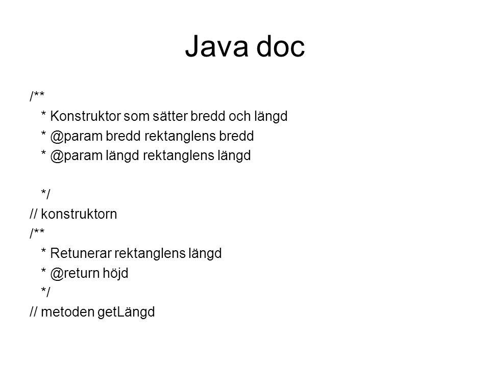 Java doc /** * Konstruktor som sätter bredd och längd * @param bredd rektanglens bredd * @param längd rektanglens längd */ // konstruktorn /** * Retun