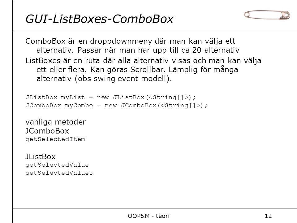 OOP&M - teori12 GUI-ListBoxes-ComboBox ComboBox är en droppdownmeny där man kan välja ett alternativ. Passar när man har upp till ca 20 alternativ Lis