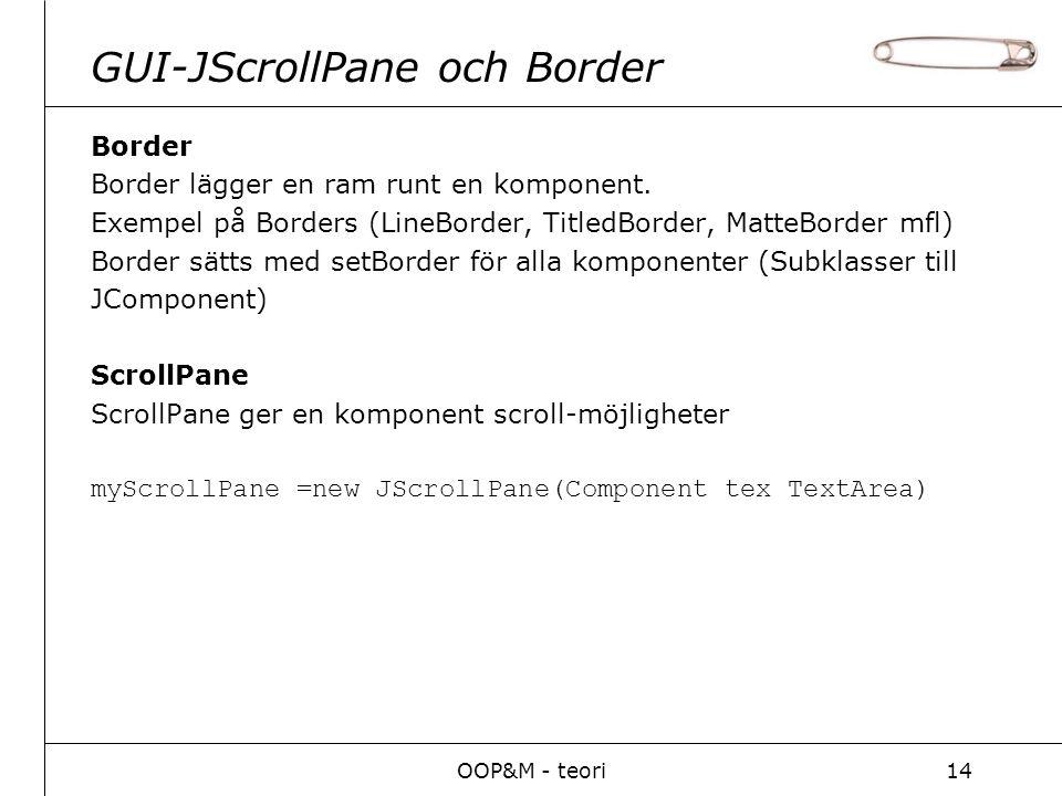 OOP&M - teori14 GUI-JScrollPane och Border Border Border lägger en ram runt en komponent. Exempel på Borders (LineBorder, TitledBorder, MatteBorder mf