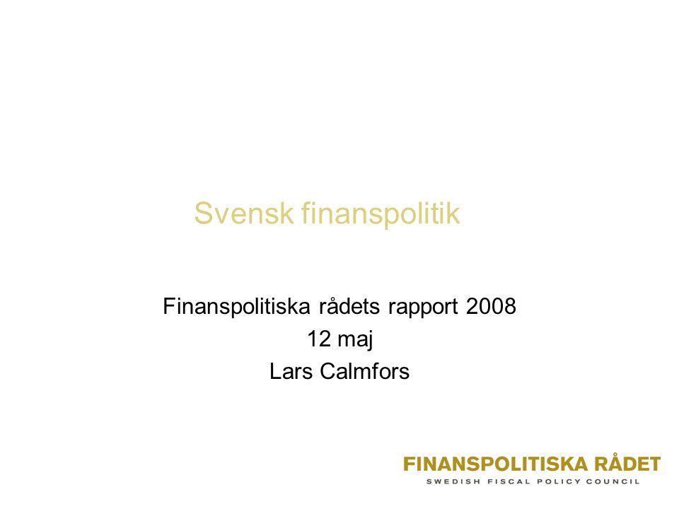 Svensk finanspolitik Finanspolitiska rådets rapport 2008 12 maj Lars Calmfors
