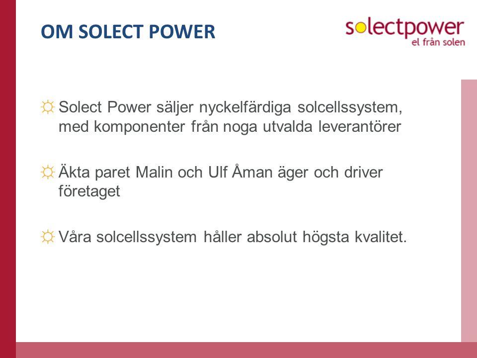OM SOLECT POWER ☼Solect Power säljer nyckelfärdiga solcellssystem, med komponenter från noga utvalda leverantörer ☼Äkta paret Malin och Ulf Åman äger och driver företaget ☼Våra solcellssystem håller absolut högsta kvalitet.