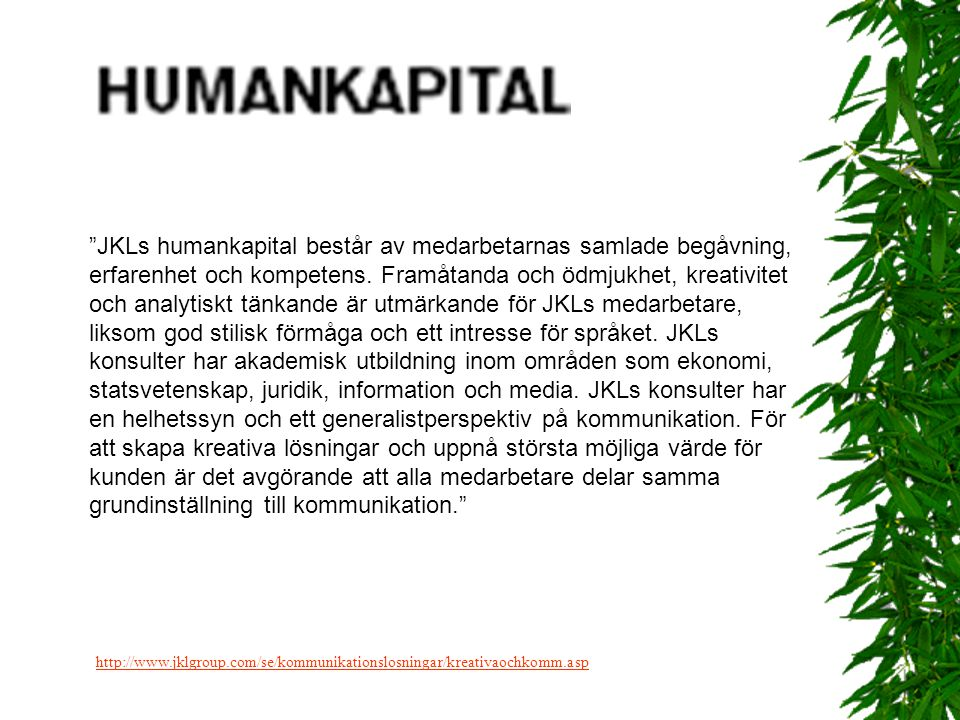 """""""JKLs humankapital består av medarbetarnas samlade begåvning, erfarenhet och kompetens. Framåtanda och ödmjukhet, kreativitet och analytiskt tänkande"""