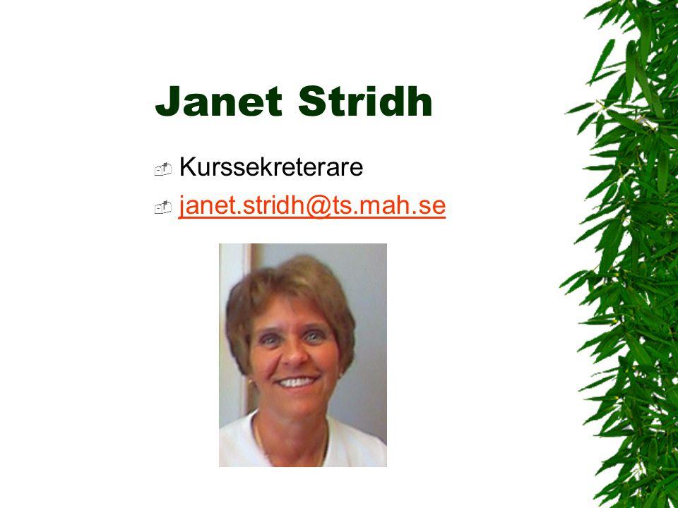 Janet Stridh  Kurssekreterare  janet.stridh@ts.mah.se janet.stridh@ts.mah.se