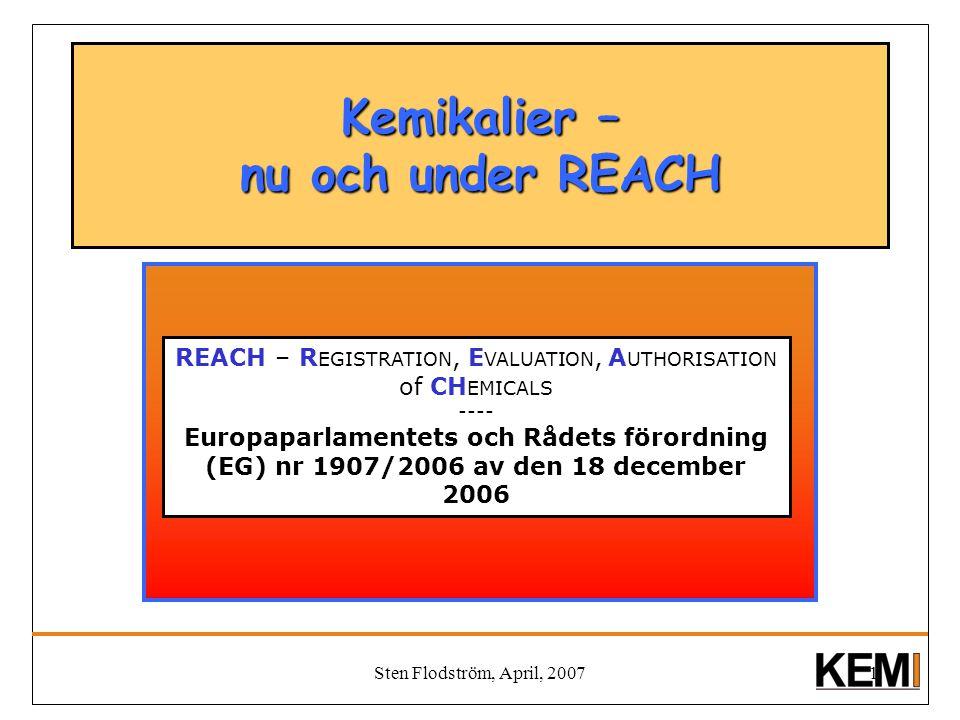 Sten Flodström, April, 20071 Kemikalier – nu och under REACH REACH – R EGISTRATION, E VALUATION, A UTHORISATION of CH EMICALS ---- Europaparlamentets