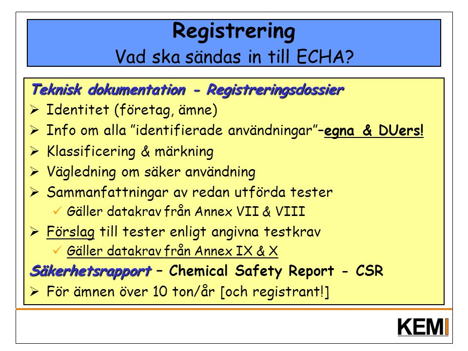 """Registrering Vad ska sändas in till ECHA? Teknisk dokumentation - Registreringsdossier  Identitet (företag, ämne)  Info om alla """"identifierade använ"""