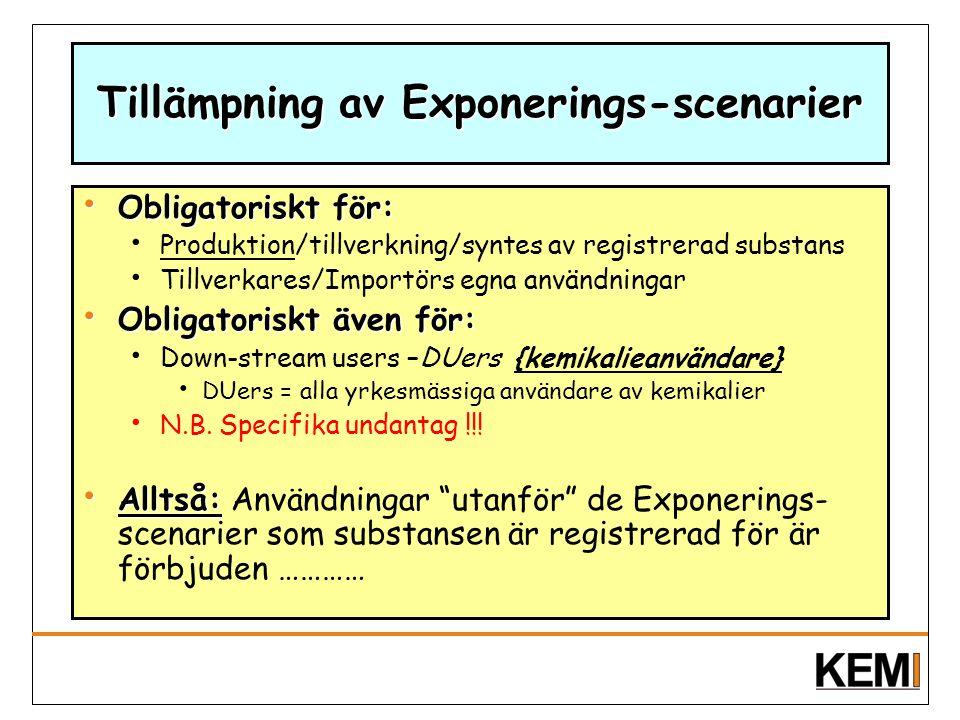 Tillämpning av Exponerings-scenarier Obligatoriskt för: Obligatoriskt för: Produktion/tillverkning/syntes av registrerad substans Tillverkares/Importö