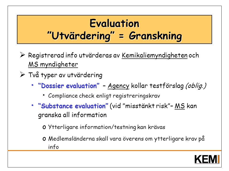 """Evaluation """"Utvärdering"""" = Granskning  Registrerad info utvärderas av Kemikaliemyndigheten och MS myndigheter  Två typer av utvärdering """"Dossier eva"""