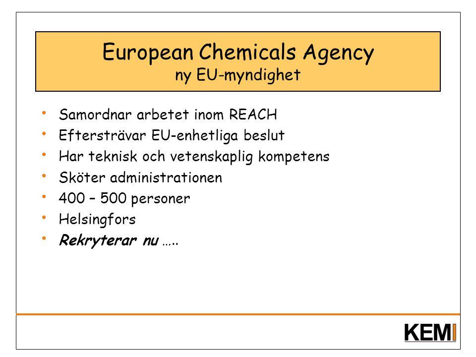 European Chemicals Agency ny EU-myndighet Samordnar arbetet inom REACH Eftersträvar EU-enhetliga beslut Har teknisk och vetenskaplig kompetens Sköter