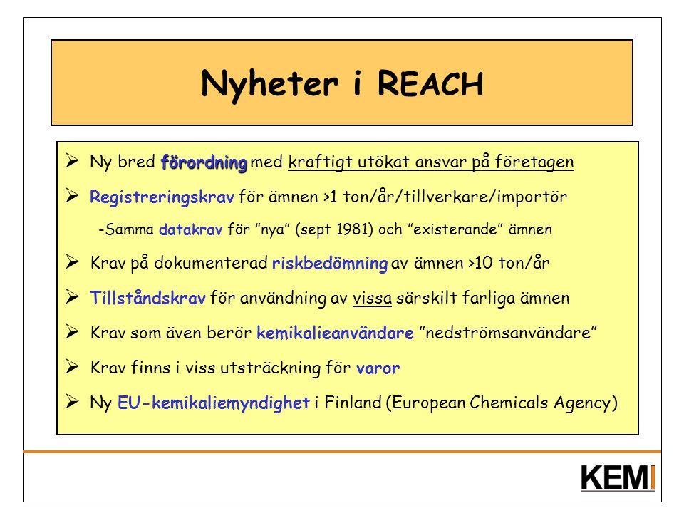 Nyheter i R EACH förordning  Ny bred förordning med kraftigt utökat ansvar på företagen  Registreringskrav för ämnen >1 ton/år/tillverkare/importör
