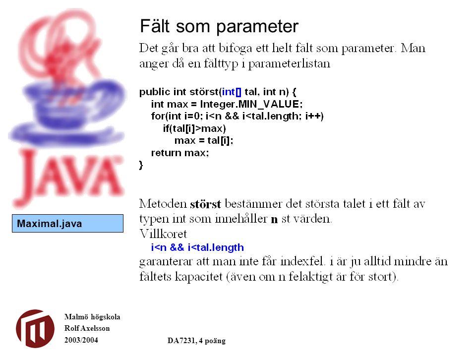 Malmö högskola Rolf Axelsson 2003/2004 DA7231, 4 poäng Fält som parameter Maximal.java