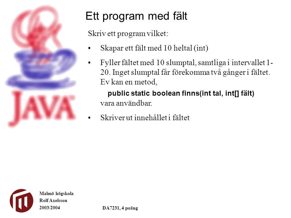 Malmö högskola Rolf Axelsson 2003/2004 DA7231, 4 poäng Ett program med fält Skriv ett program vilket: Skapar ett fält med 10 heltal (int) Fyller fältet med 10 slumptal, samtliga i intervallet 1- 20.