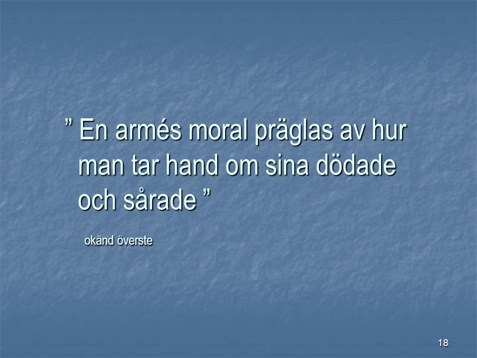 """18 """" En armés moral präglas av hur man tar hand om sina dödade och sårade """" okänd överste"""