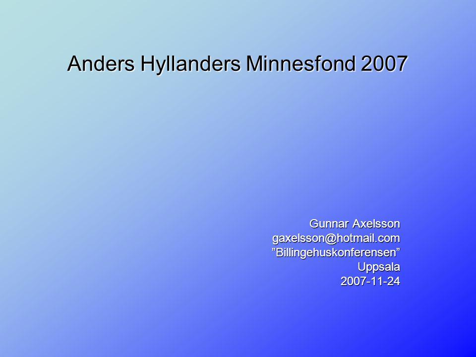 Anders Hyllanders Minnesfond 2007 Gunnar Axelsson gaxelsson@hotmail.com Billingehuskonferensen Uppsala2007-11-24