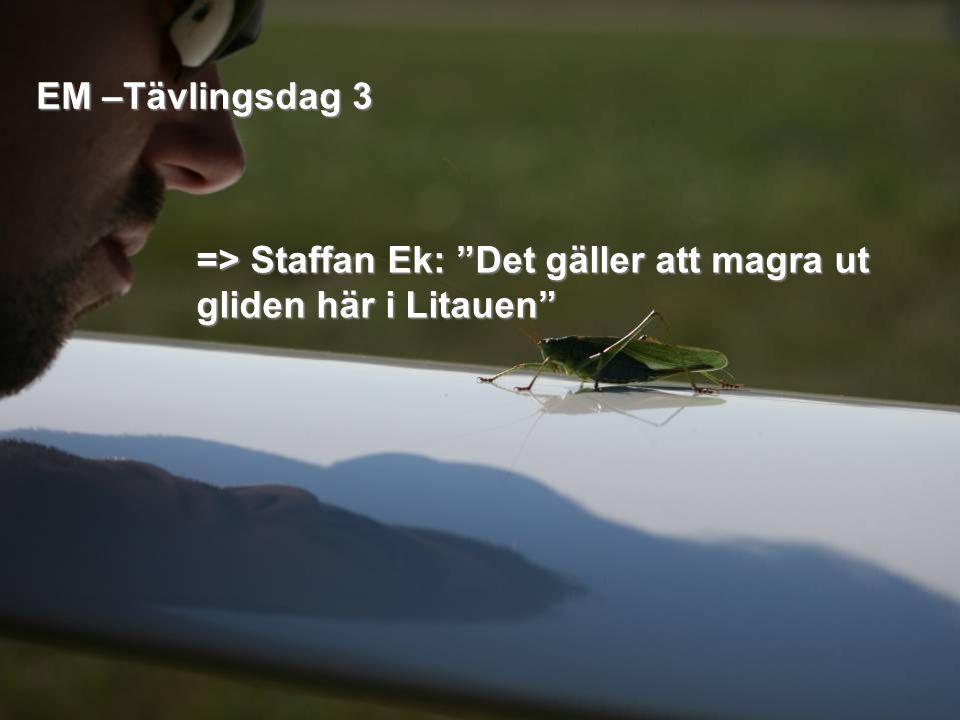 EM –Tävlingsdag 3 => Staffan Ek: Det gäller att magra ut gliden här i Litauen