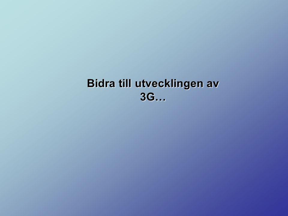 Bidra till utvecklingen av 3G…
