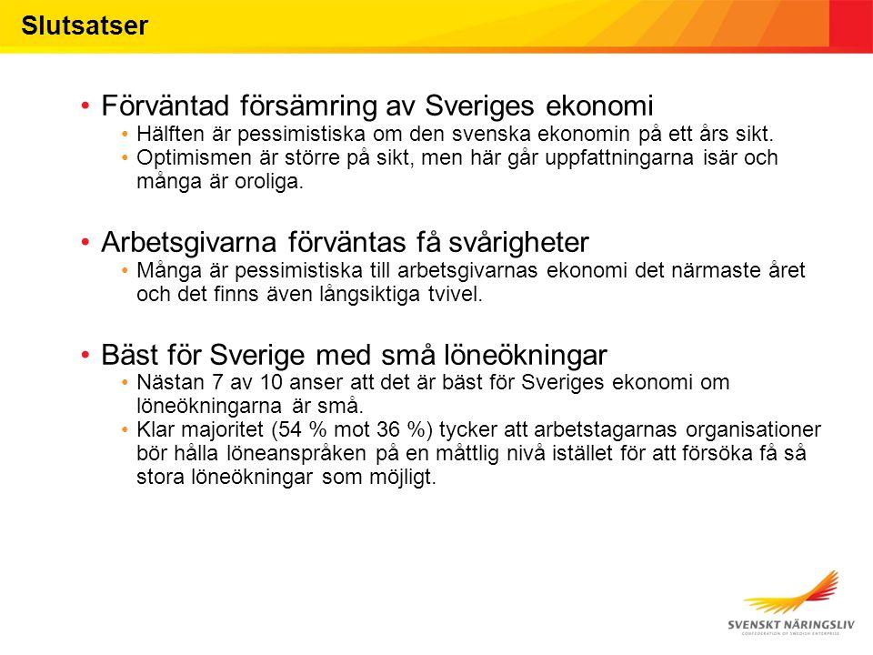 Slutsatser Förväntad försämring av Sveriges ekonomi Hälften är pessimistiska om den svenska ekonomin på ett års sikt. Optimismen är större på sikt, me