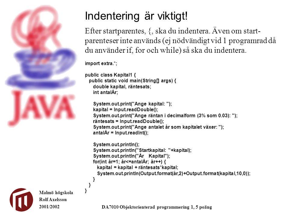Malmö högskola Rolf Axelsson 2001/2002 DA7010 Objektorienterad programmering 1, 5 poäng Indentering är viktigt.
