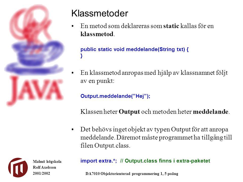 Malmö högskola Rolf Axelsson 2001/2002 DA7010 Objektorienterad programmering 1, 5 poäng Klassmetoder En metod som deklareras som static kallas för en klassmetod.