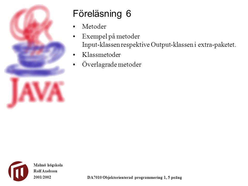 Malmö högskola Rolf Axelsson 2001/2002 DA7010 Objektorienterad programmering 1, 5 poäng Metoder Exempel på metoder Input-klassen respektive Output-klassen i extra-paketet.
