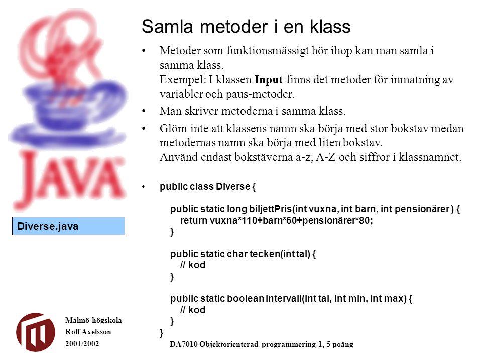 Malmö högskola Rolf Axelsson 2001/2002 DA7010 Objektorienterad programmering 1, 5 poäng Samla metoder i en klass Metoder som funktionsmässigt hör ihop kan man samla i samma klass.