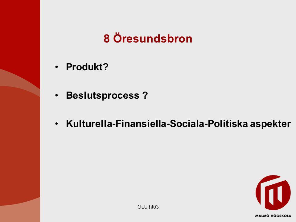 OLU ht03 8 Öresundsbron Produkt? Beslutsprocess ? Kulturella-Finansiella-Sociala-Politiska aspekter