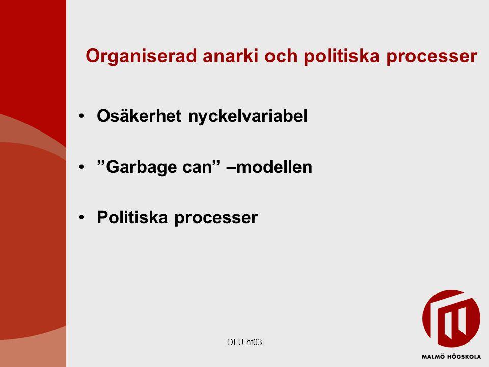 """OLU ht03 Organiserad anarki och politiska processer Osäkerhet nyckelvariabel """"Garbage can"""" –modellen Politiska processer"""