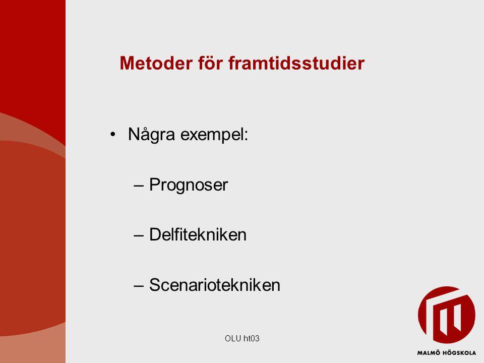 OLU ht03 Metoder för framtidsstudier Några exempel: –Prognoser –Delfitekniken –Scenariotekniken